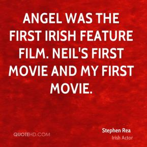 Stephen Rea - Angel was the first Irish feature film. Neil's first movie and my first movie.