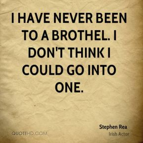 I have never been to a brothel. I don't think I could go into one.