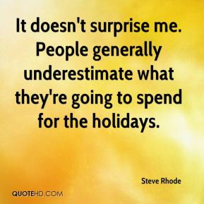 It doesn't surprise me. People generally underestimate what they're going to spend for the holidays.