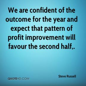 Steve Russell  - We are confident of the outcome for the year and expect that pattern of profit improvement will favour the second half.