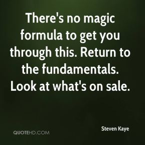 Steven Kaye  - There's no magic formula to get you through this. Return to the fundamentals. Look at what's on sale.