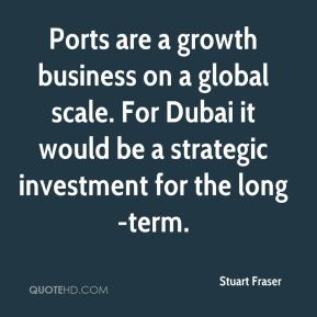 Stuart Fraser  - Ports are a growth business on a global scale. For Dubai it would be a strategic investment for the long-term.