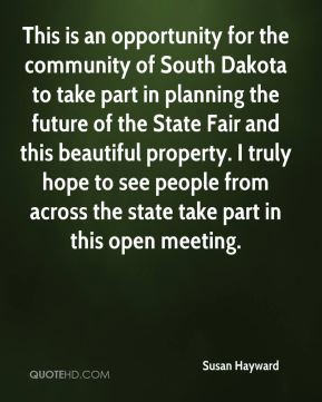 This is an opportunity for the community of South Dakota to take part in planning the future of the State Fair and this beautiful property. I truly hope to see people from across the state take part in this open meeting.