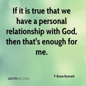 If it is true that we have a personal relationship with God, then that's enough for me.