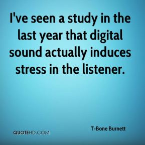 I've seen a study in the last year that digital sound actually induces stress in the listener.