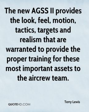 Terry Lewis  - The new AGSS II provides the look, feel, motion, tactics, targets and realism that are warranted to provide the proper training for these most important assets to the aircrew team.