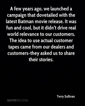 A few years ago, we launched a campaign that dovetailed with the latest Batman movie release. It was fun and cool, but it didn't drive real world relevance to our customers. The idea to use actual customer tapes came from our dealers and customers-they asked us to share their stories.
