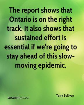 The report shows that Ontario is on the right track. It also shows that sustained effort is essential if we're going to stay ahead of this slow-moving epidemic.