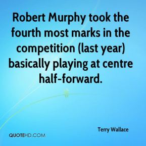 Terry Wallace  - Robert Murphy took the fourth most marks in the competition (last year) basically playing at centre half-forward.