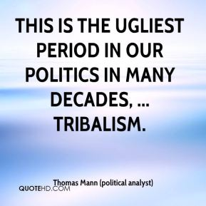 Thomas Mann (political analyst)  - This is the ugliest period in our politics in many decades, ... tribalism.