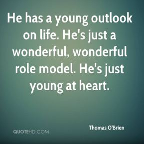 Thomas O'Brien  - He has a young outlook on life. He's just a wonderful, wonderful role model. He's just young at heart.