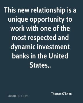 Thomas O'Brien  - This new relationship is a unique opportunity to work with one of the most respected and dynamic investment banks in the United States.