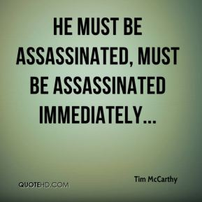 Tim McCarthy  - He must be assassinated, must be assassinated immediately...