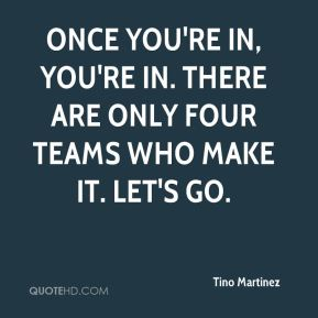 Once you're in, you're in. There are only four teams who make it. Let's go.
