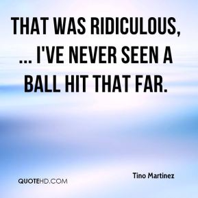 That was ridiculous, ... I've never seen a ball hit that far.