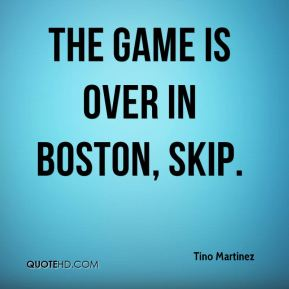 The game is over in Boston, skip.