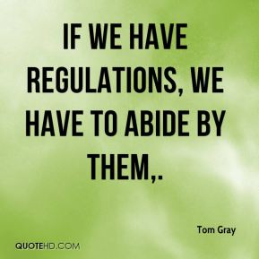 Tom Gray  - If we have regulations, we have to abide by them.