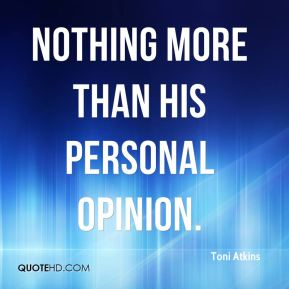 Toni Atkins  - nothing more than his personal opinion.