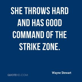 Wayne Stewart  - She throws hard and has good command of the strike zone.