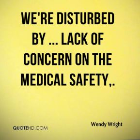 Wendy Wright  - We're disturbed by ... lack of concern on the medical safety.