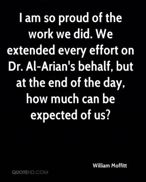 William Moffitt  - I am so proud of the work we did. We extended every effort on Dr. Al-Arian's behalf, but at the end of the day, how much can be expected of us?