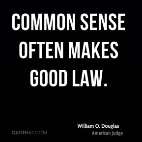 Common sense often makes good law.