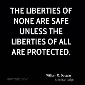 The liberties of none are safe unless the liberties of all are protected.