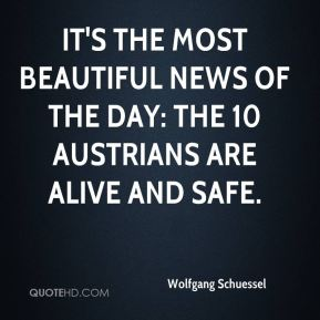 It's the most beautiful news of the day: The 10 Austrians are alive and safe.