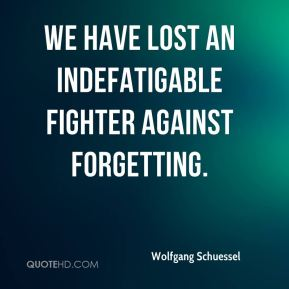 We have lost an indefatigable fighter against forgetting.