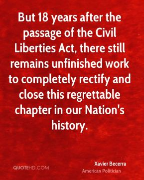 But 18 years after the passage of the Civil Liberties Act, there still remains unfinished work to completely rectify and close this regrettable chapter in our Nation's history.