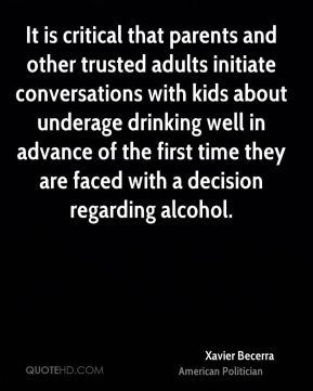 It is critical that parents and other trusted adults initiate conversations with kids about underage drinking well in advance of the first time they are faced with a decision regarding alcohol.