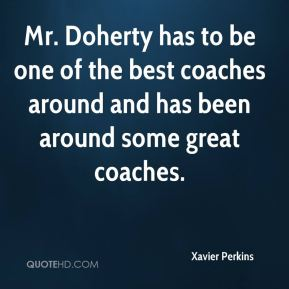 Mr. Doherty has to be one of the best coaches around and has been around some great coaches.
