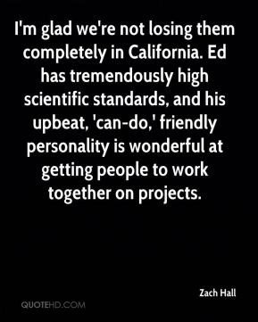 I'm glad we're not losing them completely in California. Ed has tremendously high scientific standards, and his upbeat, 'can-do,' friendly personality is wonderful at getting people to work together on projects.