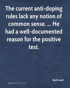Zach Lund  - The current anti-doping rules lack any notion of common sense. ... He had a well-documented reason for the positive test.