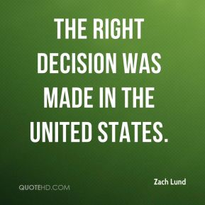 Zach Lund  - The right decision was made in the United States.