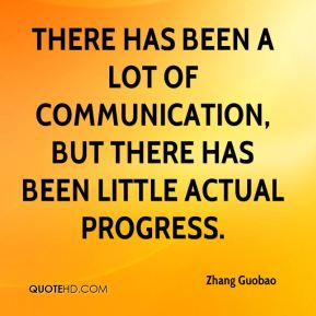 There has been a lot of communication, but there has been little actual progress.