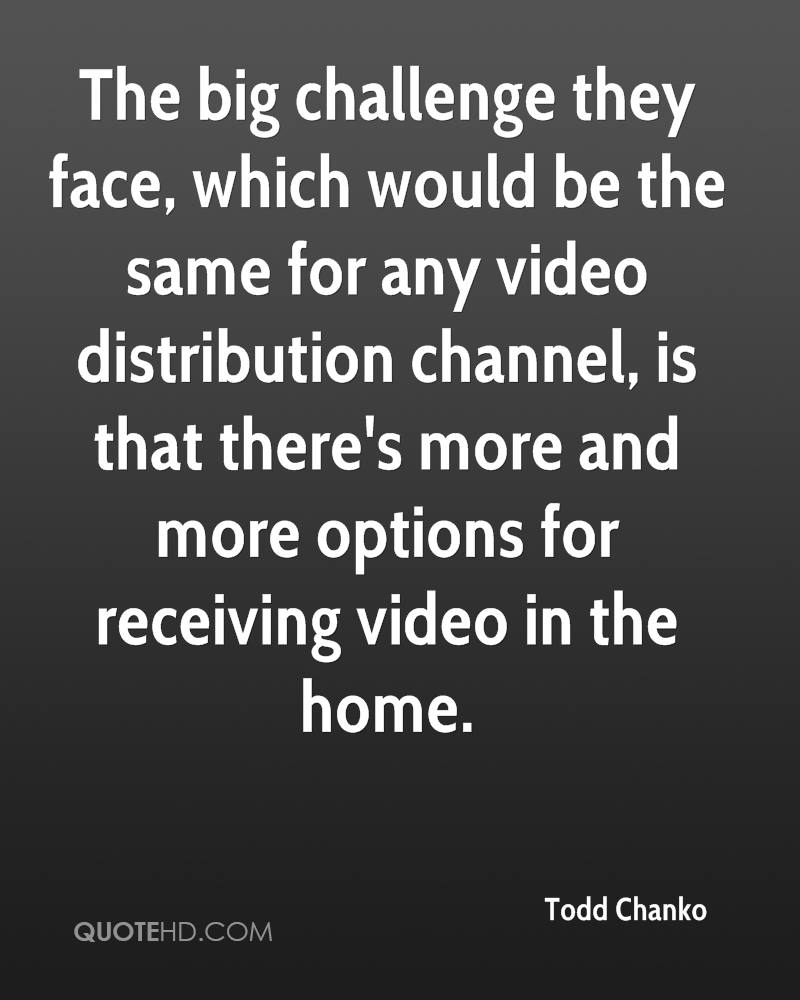 The big challenge they face, which would be the same for any video distribution channel, is that there's more and more options for receiving video in the home.
