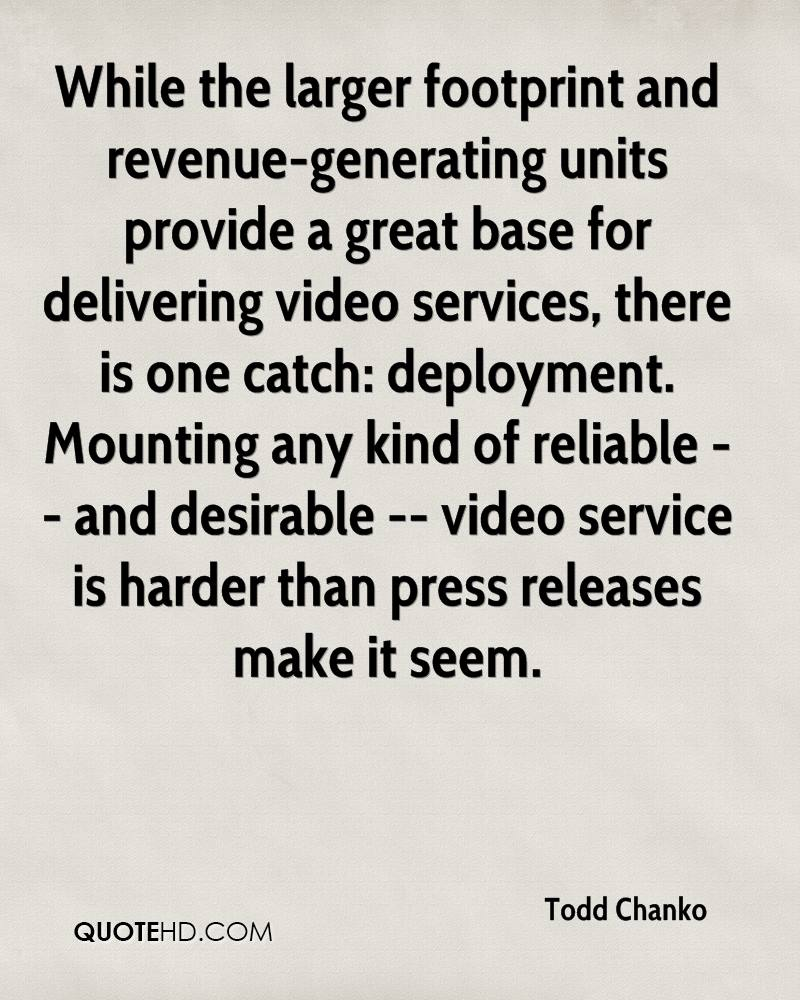 While the larger footprint and revenue-generating units provide a great base for delivering video services, there is one catch: deployment. Mounting any kind of reliable -- and desirable -- video service is harder than press releases make it seem.