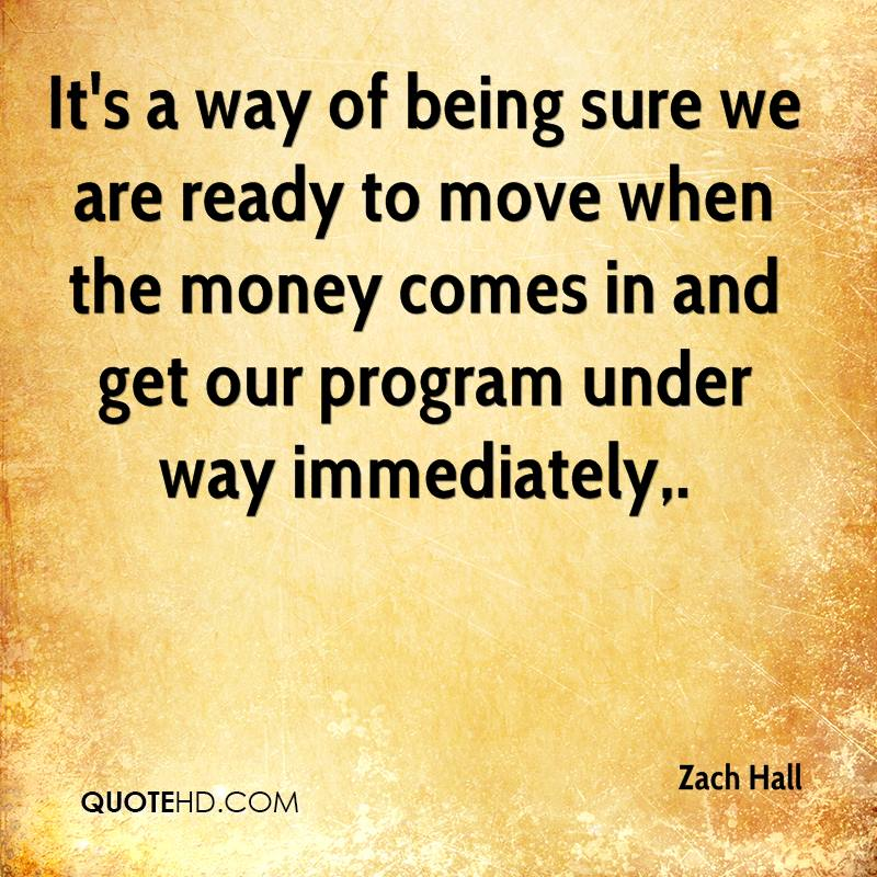 It's a way of being sure we are ready to move when the money comes in and get our program under way immediately.