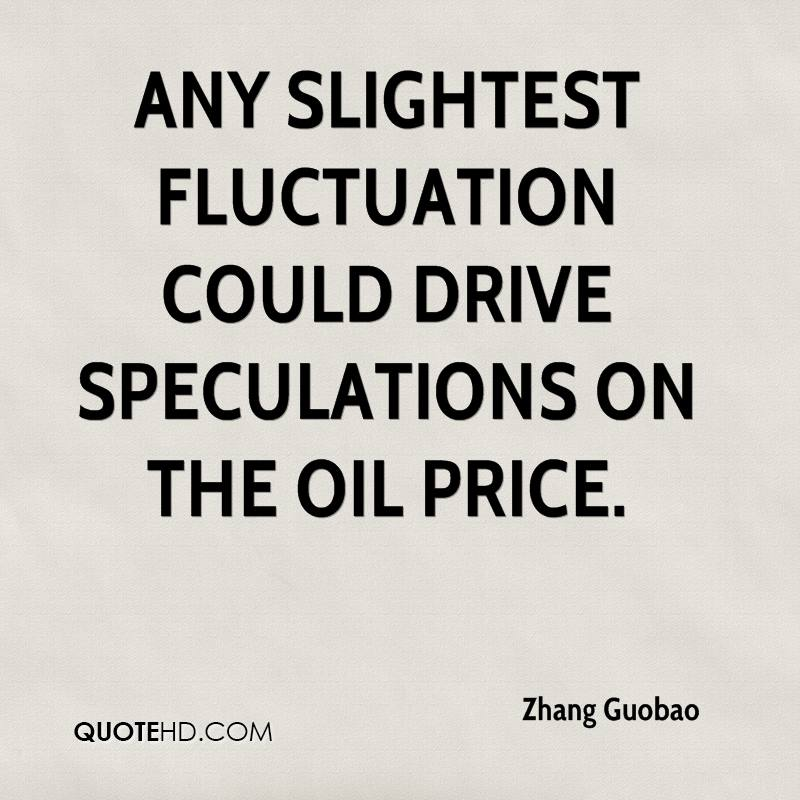 Any slightest fluctuation could drive speculations on the oil price.