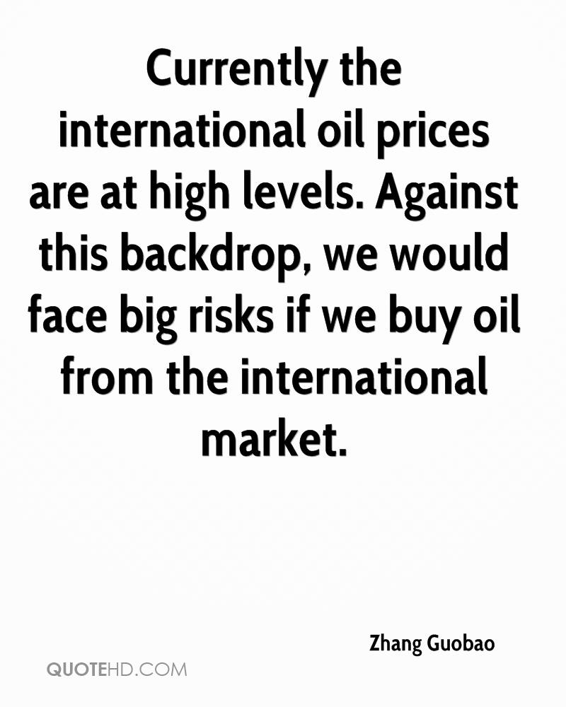 Currently the international oil prices are at high levels. Against this backdrop, we would face big risks if we buy oil from the international market.
