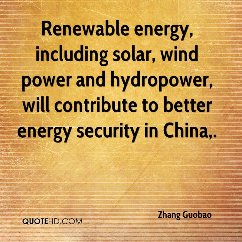 Renewable energy, including solar, wind power and hydropower, will contribute to better energy security in China.