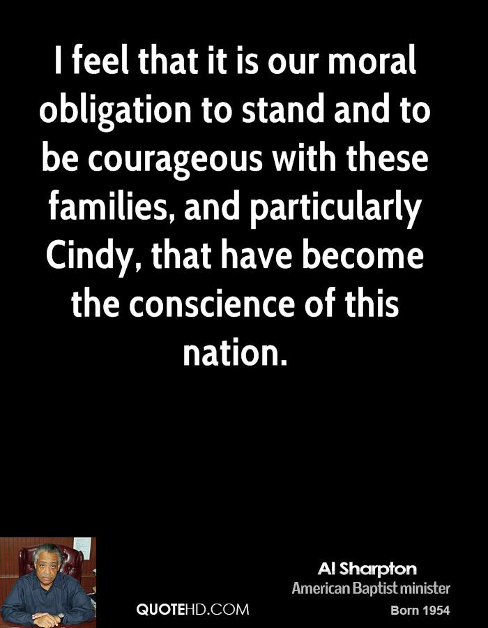 I feel that it is our moral obligation to stand and to be courageous with these families, and particularly Cindy, that have become the conscience of this nation.