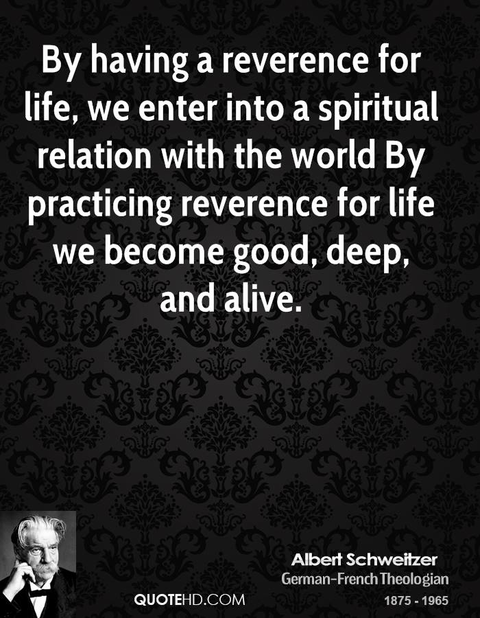 reverence for life World-view and wandering through life schweitzer's use of language human  and non-human values reverence for life (albert schweitzer.