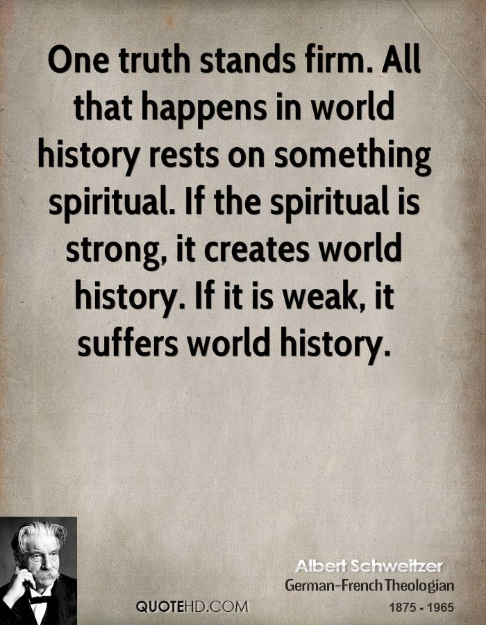 One truth stands firm. All that happens in world history rests on something spiritual. If the spiritual is strong, it creates world history. If it is weak, it suffers world history.
