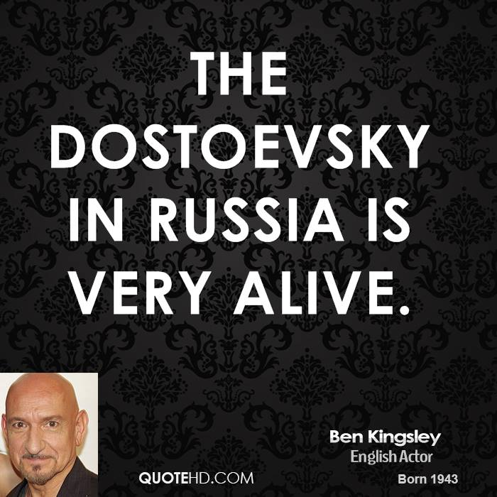 The Dostoevsky in Russia is very alive.