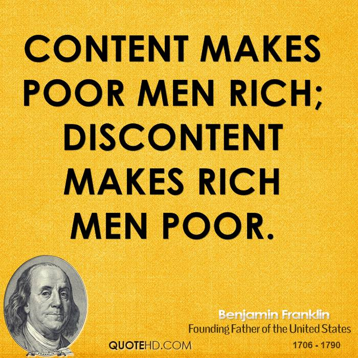 Content makes poor men rich; discontent makes rich men poor.
