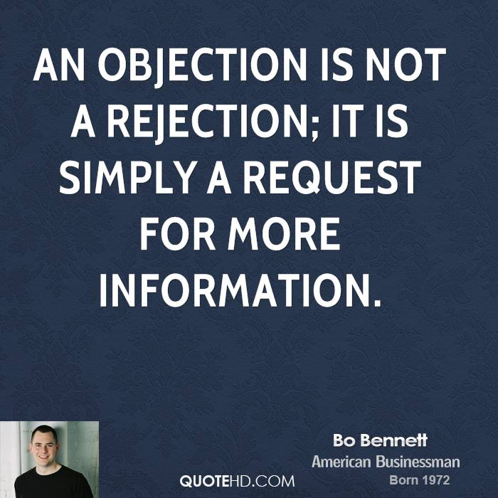 An objection is not a rejection; it is simply a request for more information.