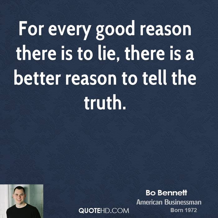 For every good reason there is to lie, there is a better reason to tell the truth.