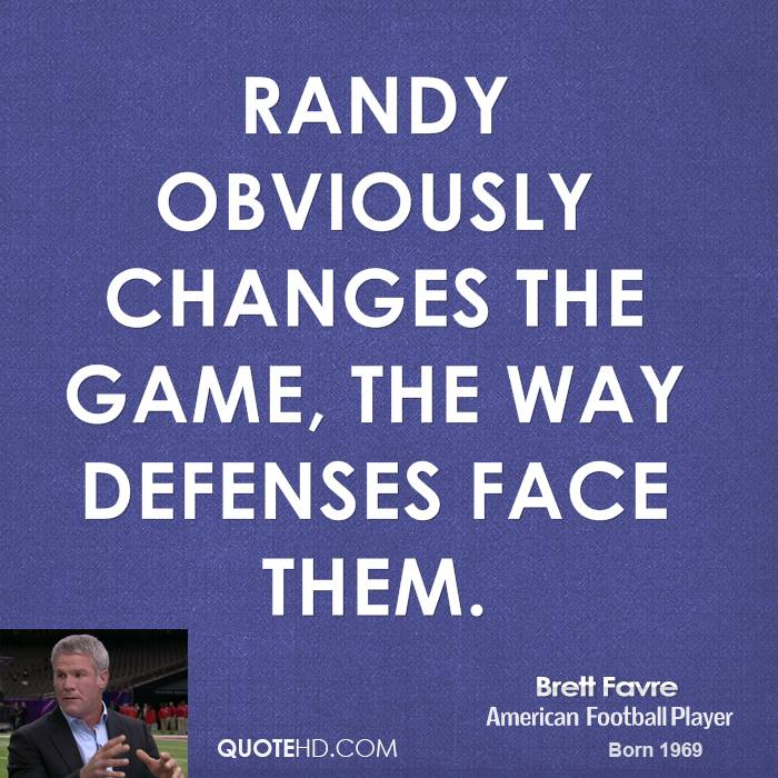 Randy obviously changes the game, the way defenses face them.